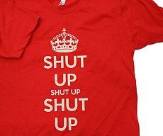 Keep Calm And Shut Up Shirt